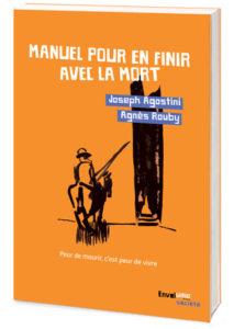 Manuel pour en finr avec la mort de Joseph Agostini et Agnès Rouby