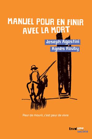 Manuel pour en finir avec la mort Joseph Agostini Éditions Envolume