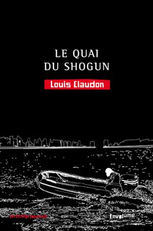 Le quai du shogun de Louis Claudon éditions Envolume