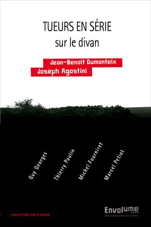 tueurs en série sur le divan de Jean-Benoit Dumoteix et Joseph Agostini éditions envolume