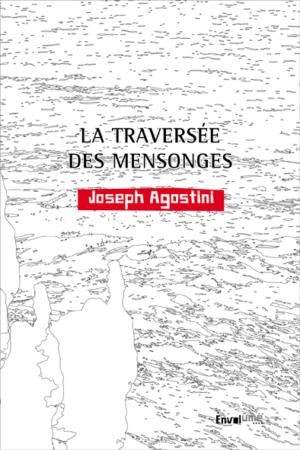 La traversée des mensonges Joseph Agostini éditions Envolume